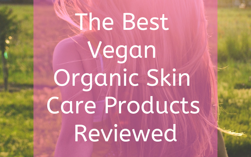 The Best Vegan Organic Skin Care Products Reviewed